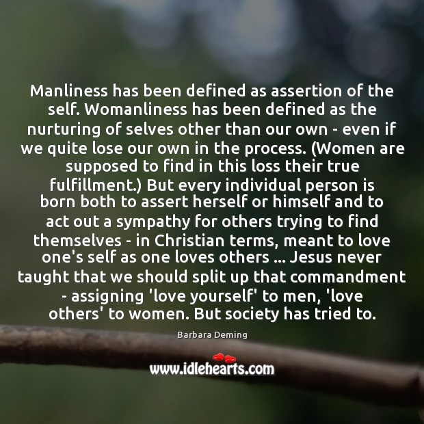 Image, Manliness has been defined as assertion of the self. Womanliness has been