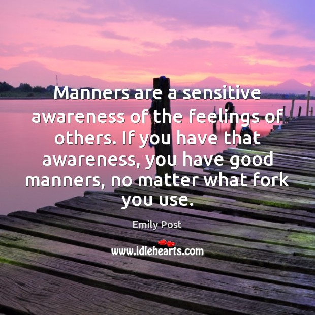 Image, Manners are a sensitive awareness of the feelings of others. If you