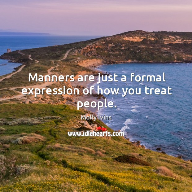 Manners are just a formal expression of how you treat people. Image