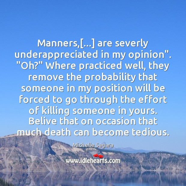 "Image, Manners,[…] are severly underappreciated in my opinion"". ""Oh?"" Where practiced well, they"
