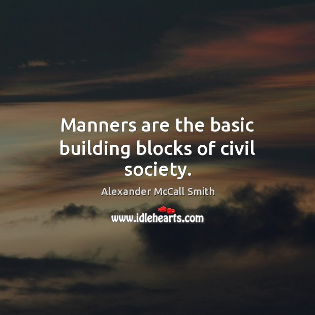 Manners are the basic building blocks of civil society. Image