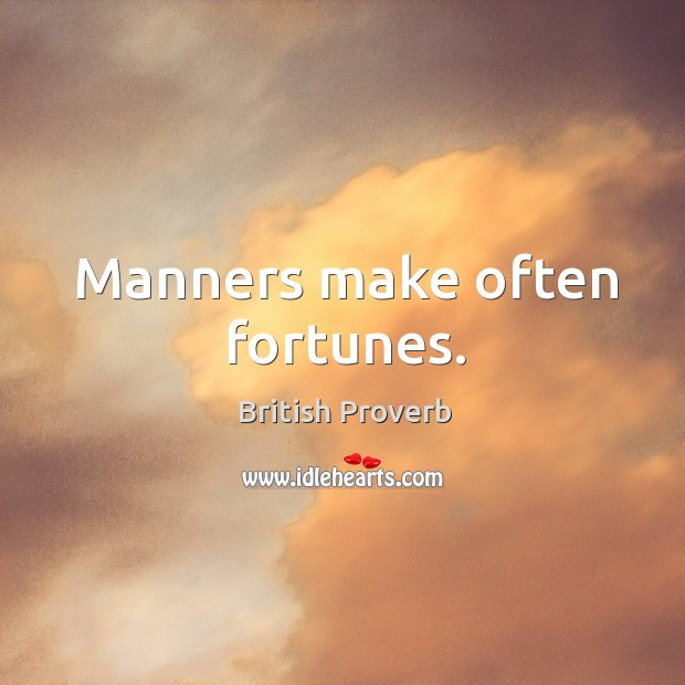 Image, Manners make often fortunes.