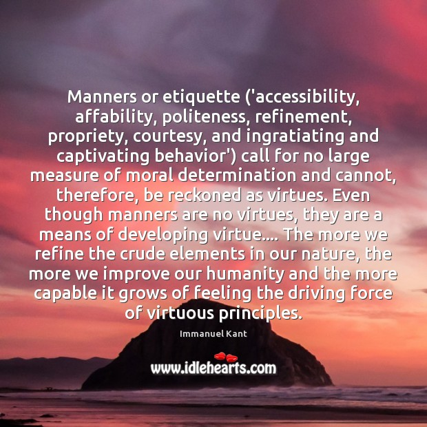 Manners or etiquette ('accessibility, affability, politeness, refinement, propriety, courtesy, and ingratiating and Image