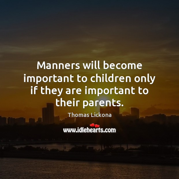 Manners will become important to children only if they are important to their parents. Image