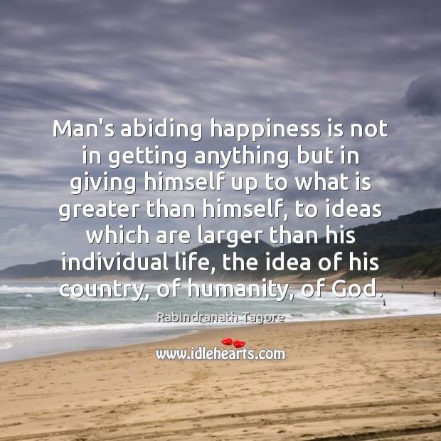 Image, Man's abiding happiness is not in getting anything but in giving himself