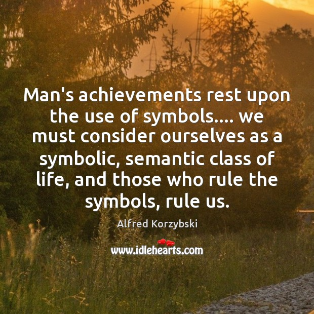 Image, Man's achievements rest upon the use of symbols…. we must consider ourselves