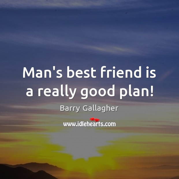 Man's best friend is a really good plan! Image