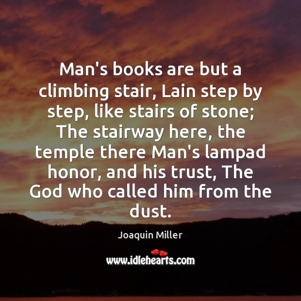 Man's books are but a climbing stair, Lain step by step, like Books Quotes Image