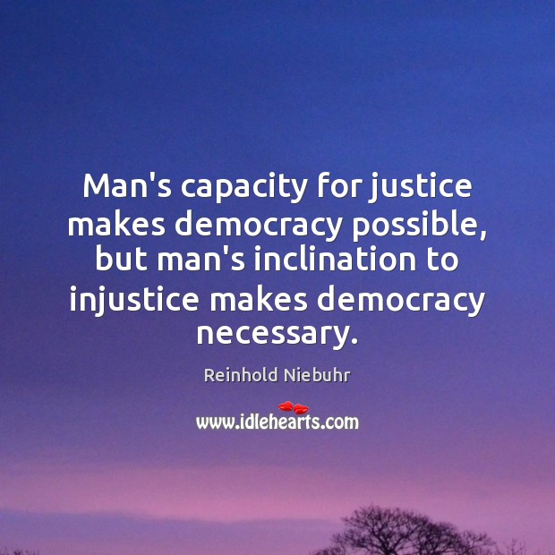 Image, Man's capacity for justice makes democracy possible, but man's inclination to injustice