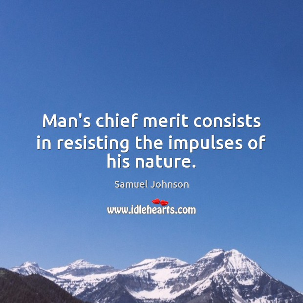 Image, Man's chief merit consists in resisting the impulses of his nature.