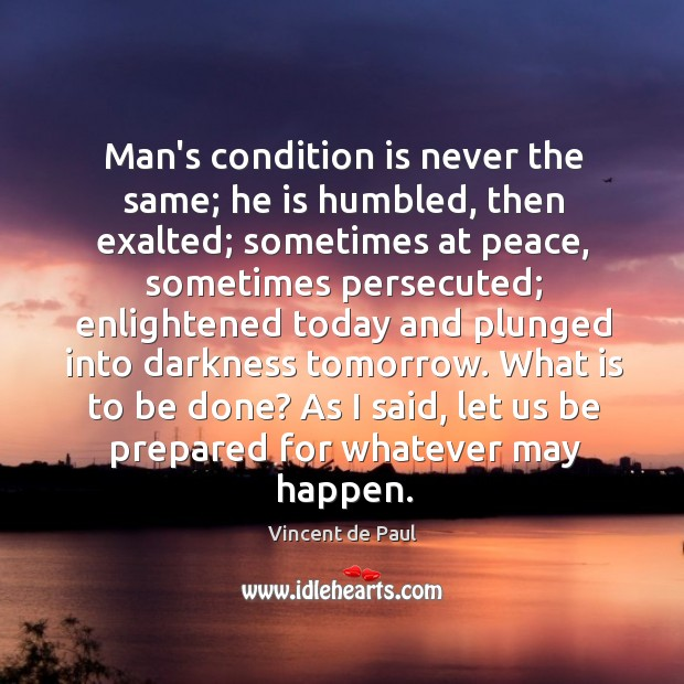 Image, Man's condition is never the same; he is humbled, then exalted; sometimes
