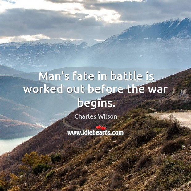 Man's fate in battle is worked out before the war begins. Image