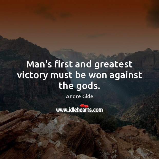 Man's first and greatest victory must be won against the Gods. Andre Gide Picture Quote
