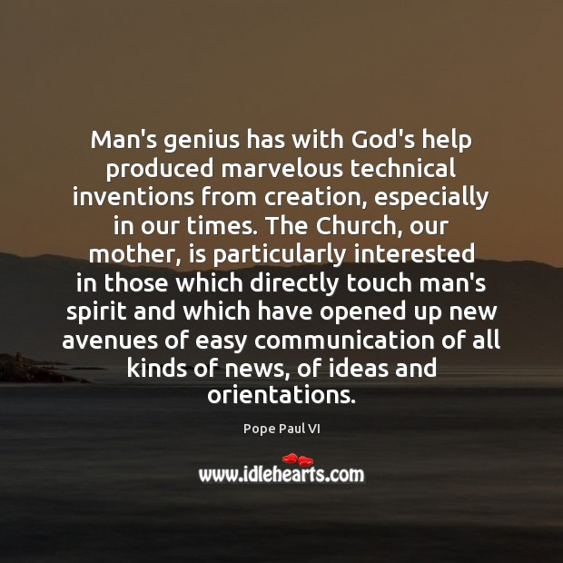 Man's genius has with God's help produced marvelous technical inventions from creation, Image