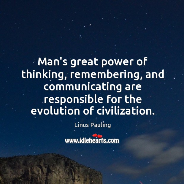 Image, Man's great power of thinking, remembering, and communicating are responsible for the