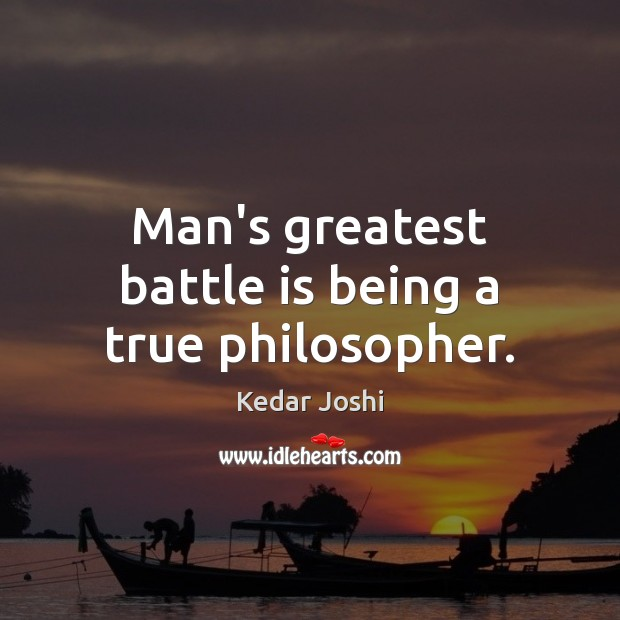Image, Man's greatest battle is being a true philosopher.
