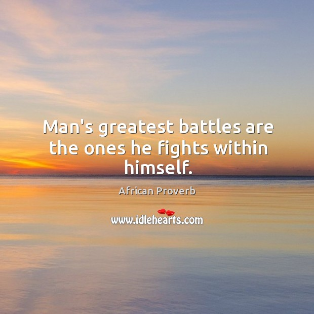 Image, Man's greatest battles are the ones he fights within himself.