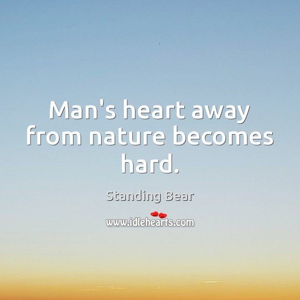 Man's heart away from nature becomes hard. Image
