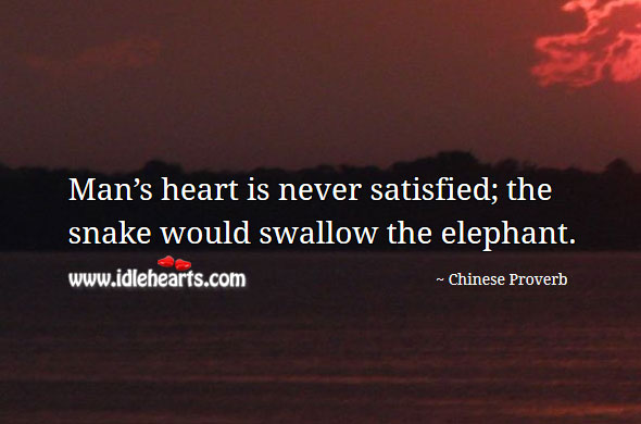 Image, Man's heart is never satisfied; the snake would swallow the elephant.