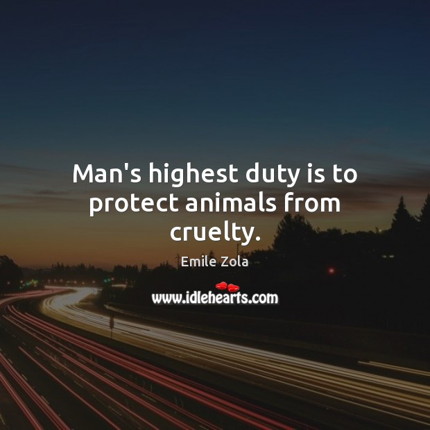 Image, Man's highest duty is to protect animals from cruelty.
