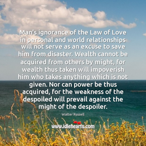 Man's ignorance of the Law of Love in personal and world relationships Walter Russell Picture Quote