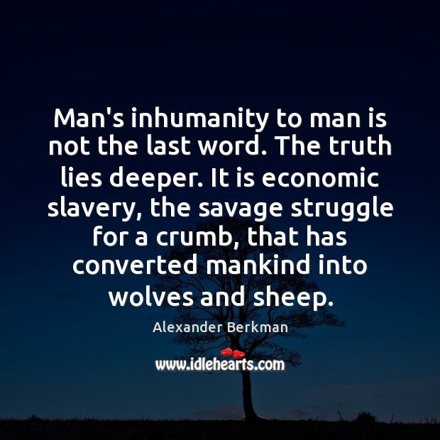 Image, Man's inhumanity to man is not the last word. The truth lies