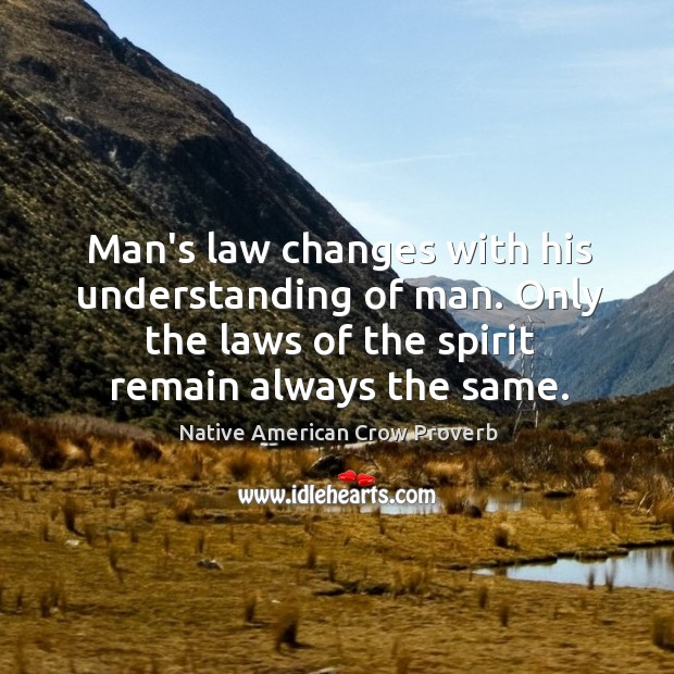 Man's law changes with his understanding of man. Native American Crow Proverbs Image