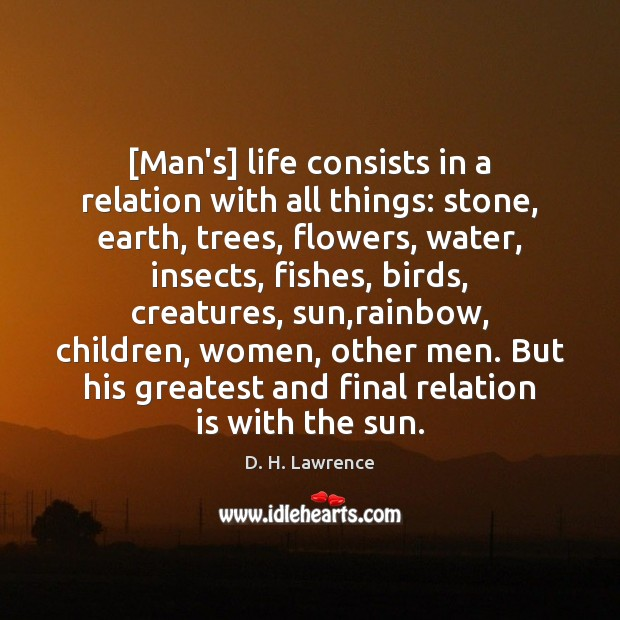 [Man's] life consists in a relation with all things: stone, earth, trees, Image