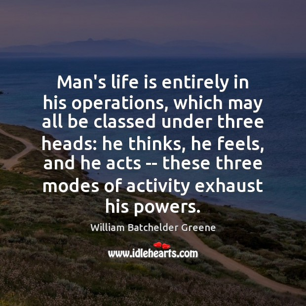 Image, Man's life is entirely in his operations, which may all be classed
