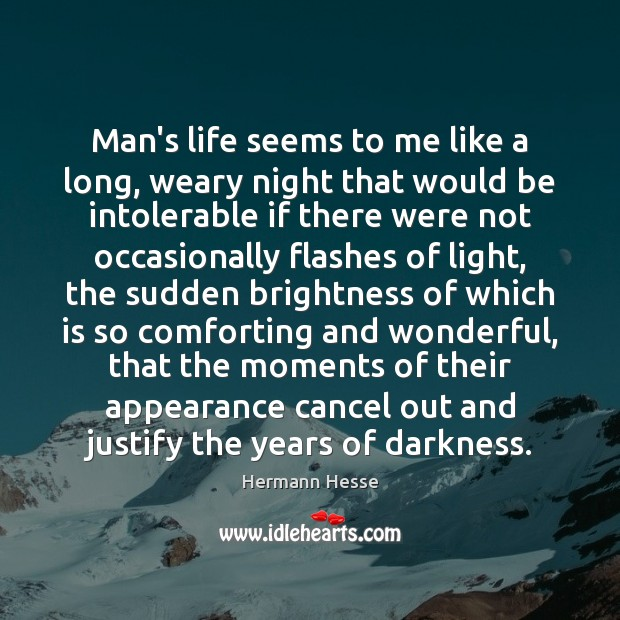 Man's life seems to me like a long, weary night that would Hermann Hesse Picture Quote