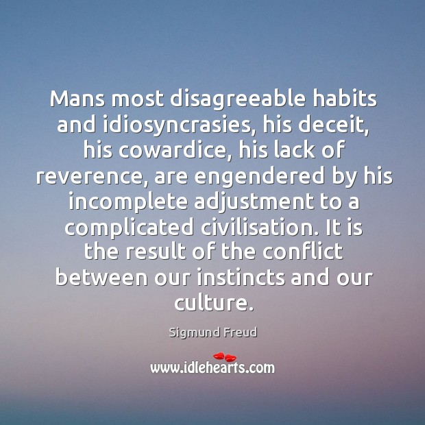 Image about Mans most disagreeable habits and idiosyncrasies, his deceit, his cowardice, his lack