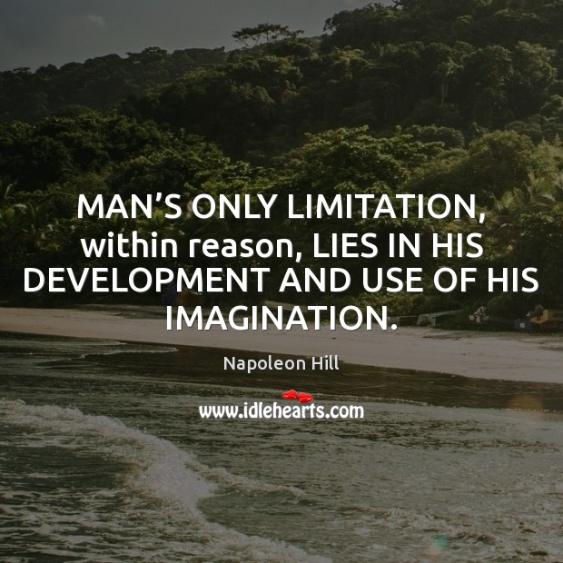 Image, MAN'S ONLY LIMITATION, within reason, LIES IN HIS DEVELOPMENT AND USE