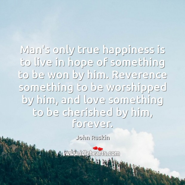 Image, Man's only true happiness is to live in hope of something to