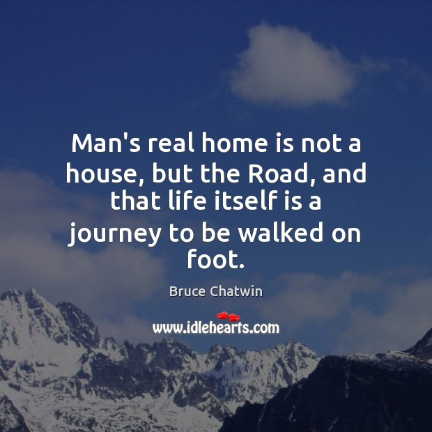 Image, Man's real home is not a house, but the Road, and that