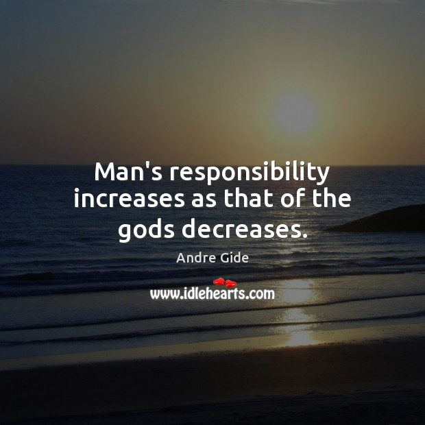 Man's responsibility increases as that of the Gods decreases. Image