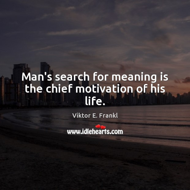 Man's search for meaning is the chief motivation of his life. Viktor E. Frankl Picture Quote