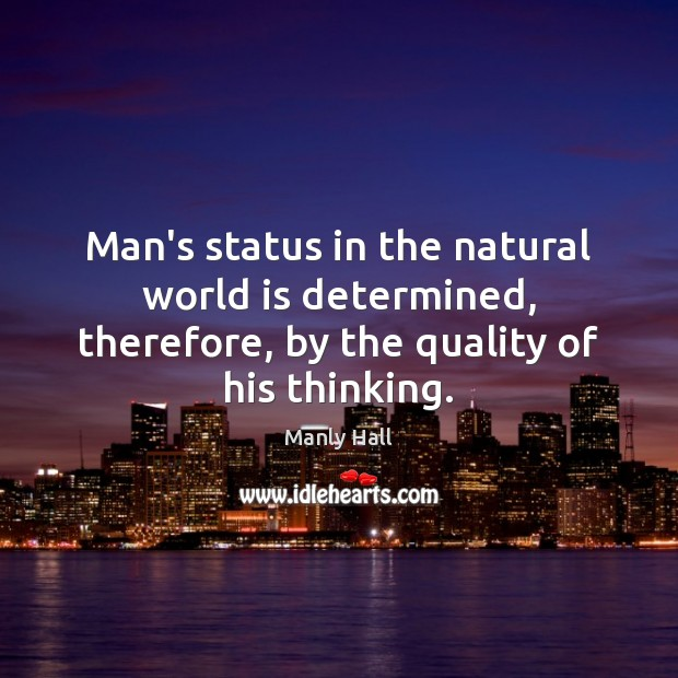 Man's status in the natural world is determined, therefore, by the quality World Quotes Image