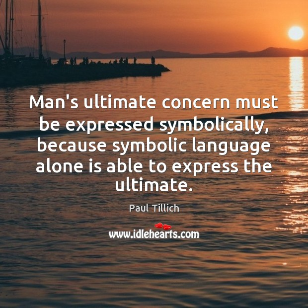 Man's ultimate concern must be expressed symbolically, because symbolic language alone is Paul Tillich Picture Quote