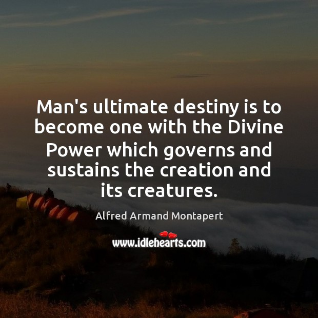 Man's ultimate destiny is to become one with the Divine Power which Alfred Armand Montapert Picture Quote