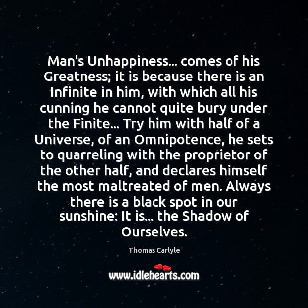 Man's Unhappiness… comes of his Greatness; it is because there is an Image