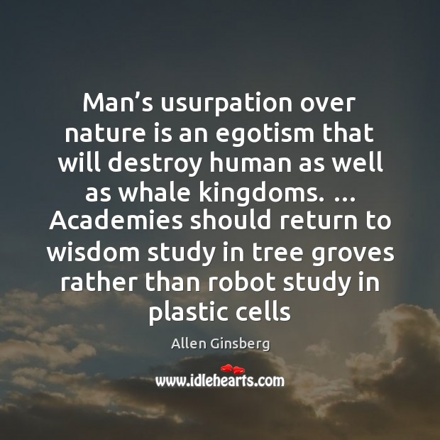 Man's usurpation over nature is an egotism that will destroy human Image