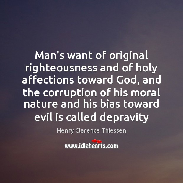 Man's want of original righteousness and of holy affections toward God, and Image