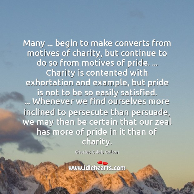 Many … begin to make converts from motives of charity, but continue to Charity Quotes Image