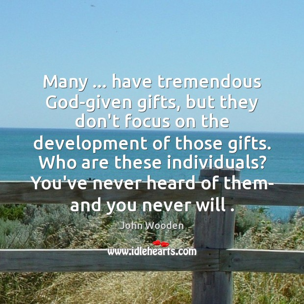 Many … have tremendous God-given gifts, but they don't focus on the development Image