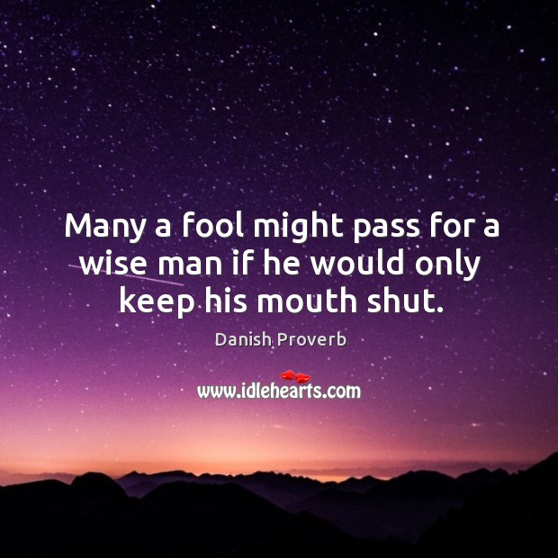 Image, Many a fool might pass for a wise man if he would only keep his mouth shut.