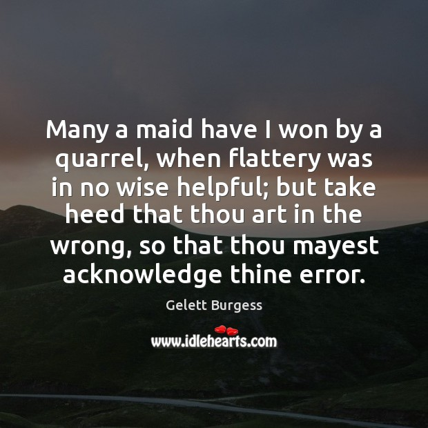 Many a maid have I won by a quarrel, when flattery was Image