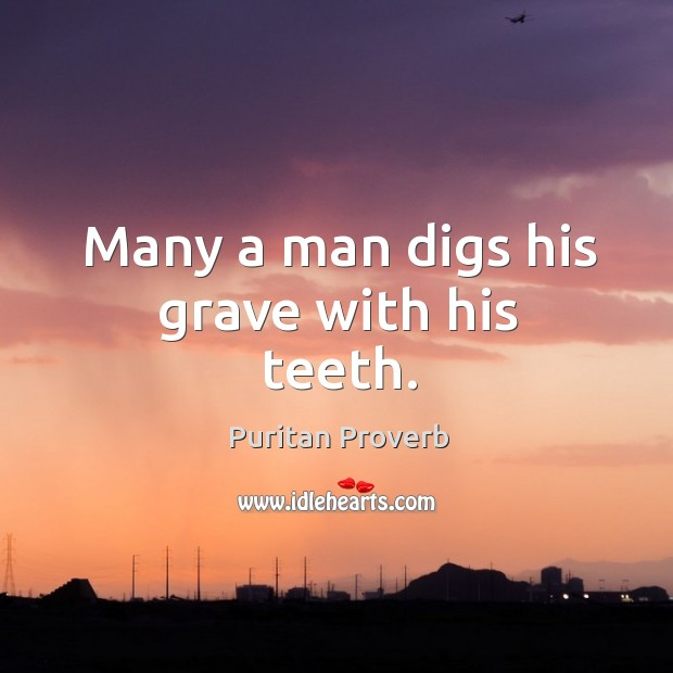 Image, Many a man digs his grave with his teeth.