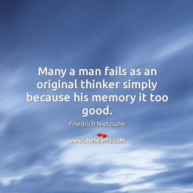Many a man fails as an original thinker simply because his memory it too good. Image