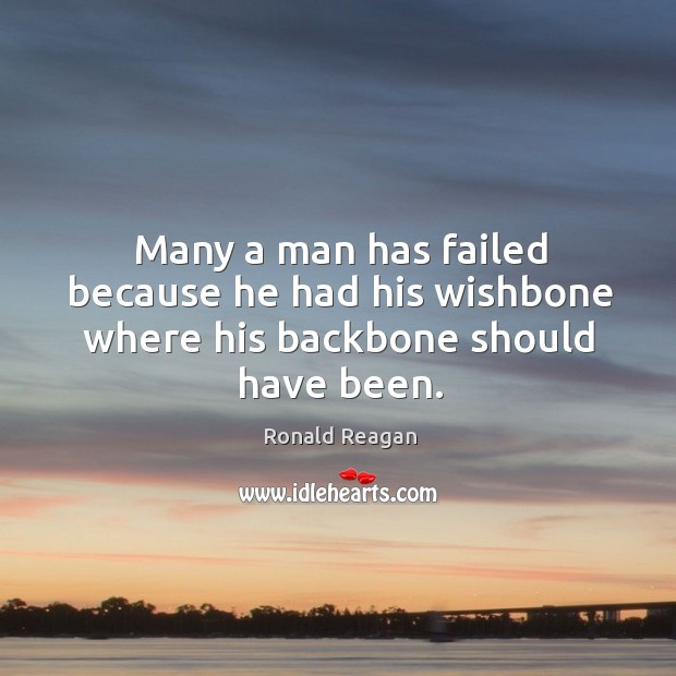Image, Many a man has failed because he had his wishbone where his backbone should have been.