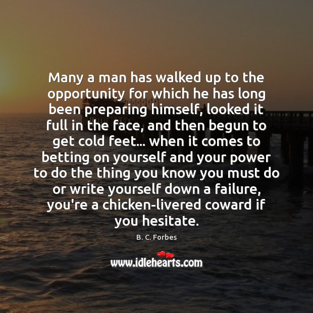 Many a man has walked up to the opportunity for which he Image